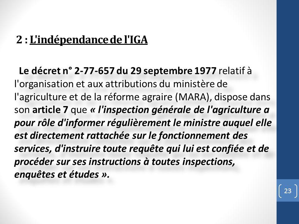 2 : L'indépendance de l'IGA Le décret n° 2-77-657 du 29 septembre 1977 relatif à l'organisation et aux attributions du ministère de l'agriculture et d