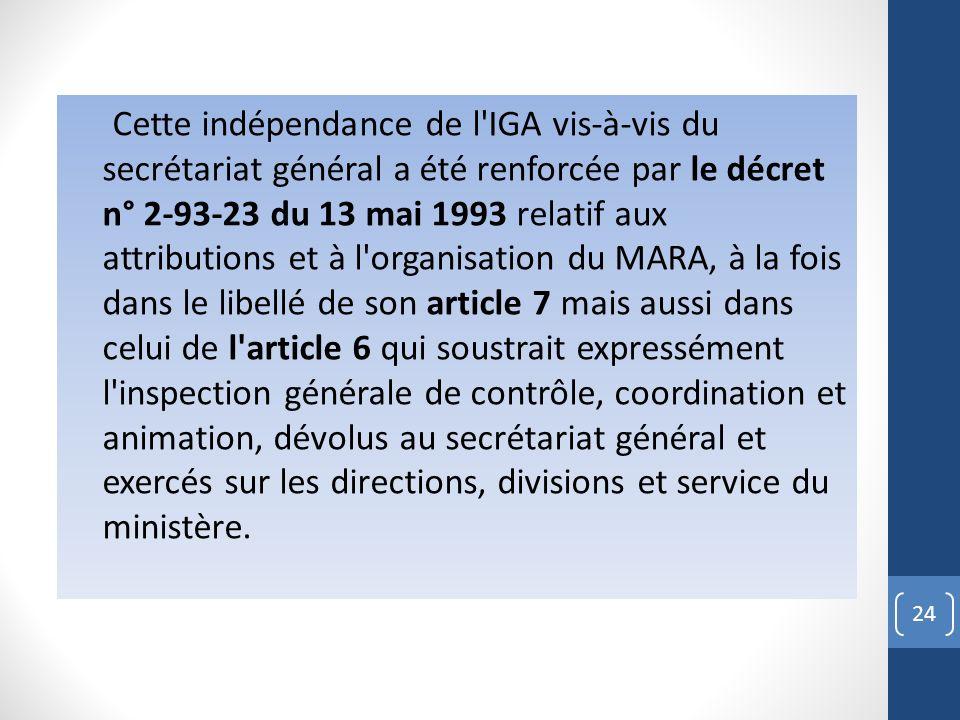 Cette indépendance de l'IGA vis-à-vis du secrétariat général a été renforcée par le décret n° 2-93-23 du 13 mai 1993 relatif aux attributions et à l'o