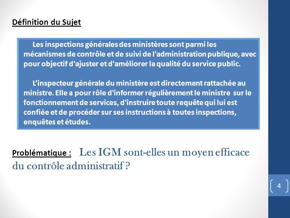 Définition du Sujet Problématique : Les IGM sont-elles un moyen efficace du contrôle administratif ? 4 Les inspections générales des ministères sont p