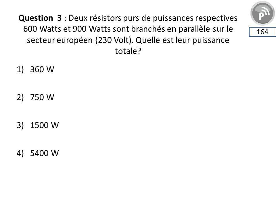 Question 3 : Deux résistors purs de puissances respectives 600 Watts et 900 Watts sont branchés en parallèle sur le secteur européen (230 Volt). Quell