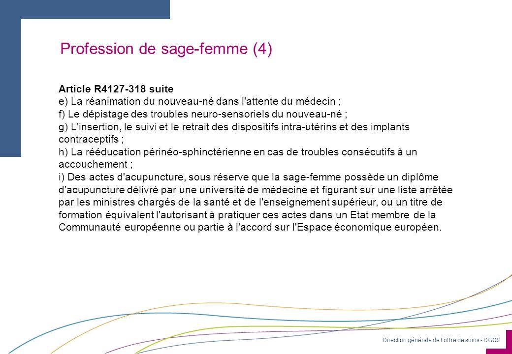 Direction générale de loffre de soins - DGOS Profession de sage-femme (4) Article R4127-318 suite e) La réanimation du nouveau-né dans l'attente du mé