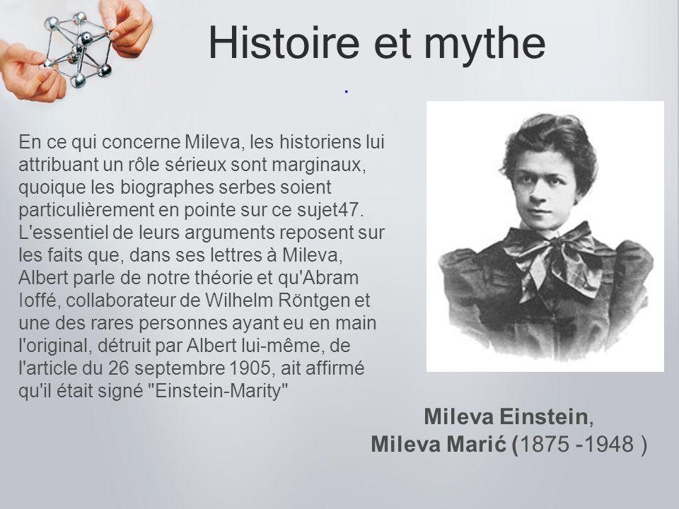 Histoire et mythe. En ce qui concerne Mileva, les historiens lui attribuant un rôle sérieux sont marginaux, quoique les biographes serbes soient parti