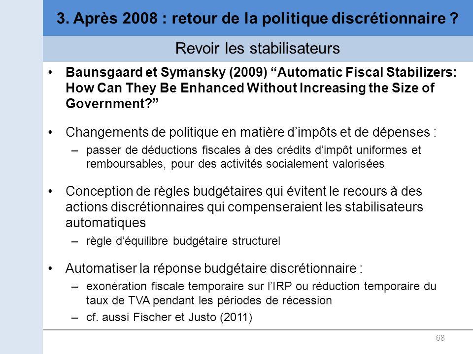 68 3. Après 2008 : retour de la politique discrétionnaire ? Revoir les stabilisateurs Baunsgaard et Symansky (2009) Automatic Fiscal Stabilizers: How