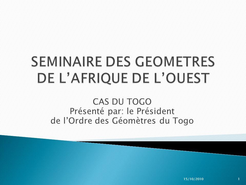 CAS DU TOGO Présenté par: le Président de lOrdre des Géomètres du Togo 15/10/2010 1