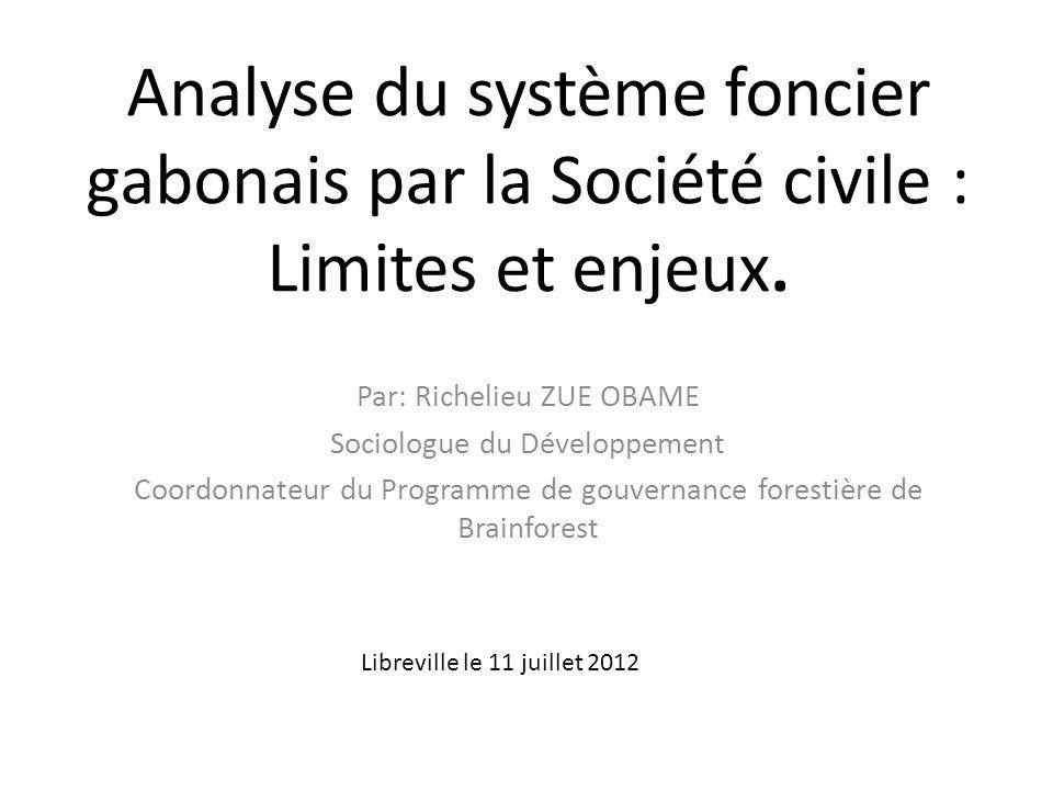 Analyse du système foncier gabonais par la Société civile : Limites et enjeux. Par: Richelieu ZUE OBAME Sociologue du Développement Coordonnateur du P
