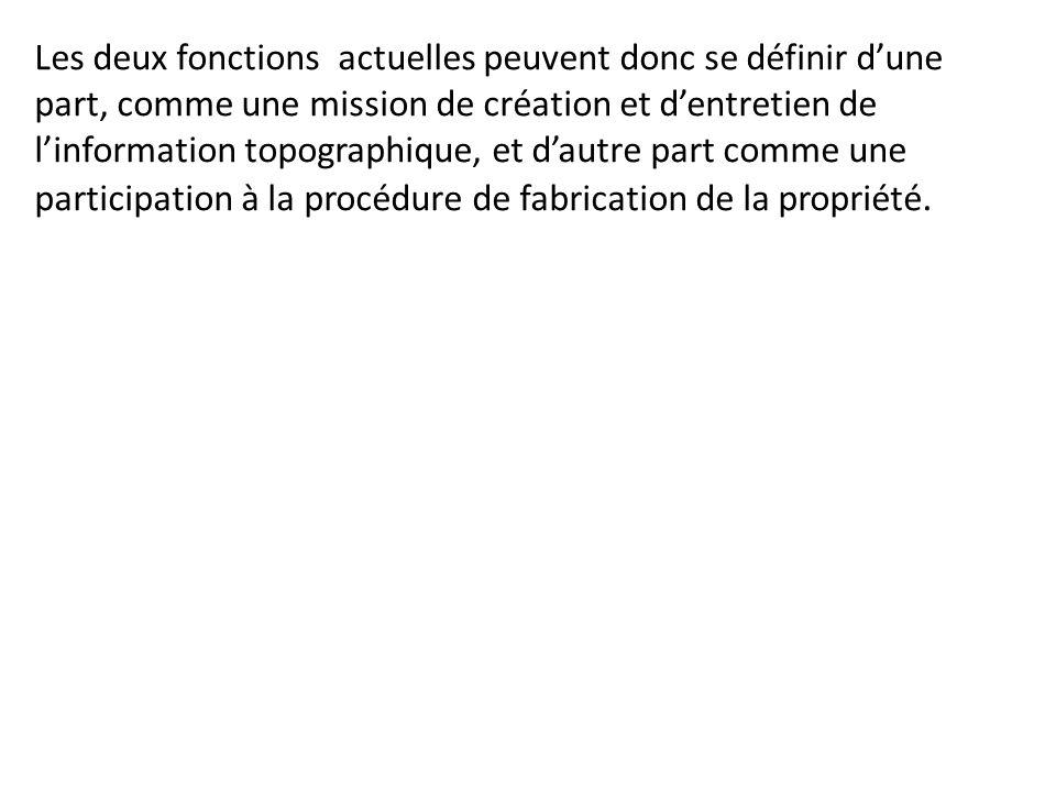 Les deux fonctions actuelles peuvent donc se définir dune part, comme une mission de création et dentretien de linformation topographique, et dautre p
