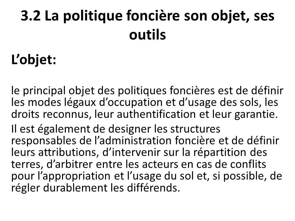 3.2 La politique foncière son objet, ses outils Lobjet: le principal objet des politiques foncières est de définir les modes légaux doccupation et dus