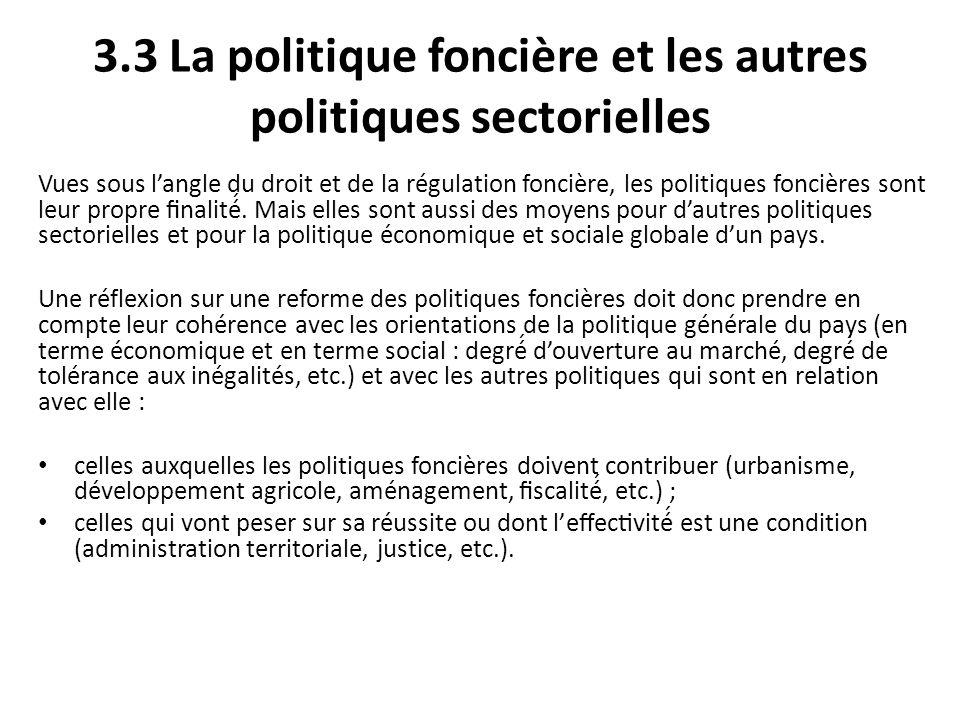 3.3 La politique foncière et les autres politiques sectorielles Vues sous langle du droit et de la régulation foncière, les politiques foncières sont