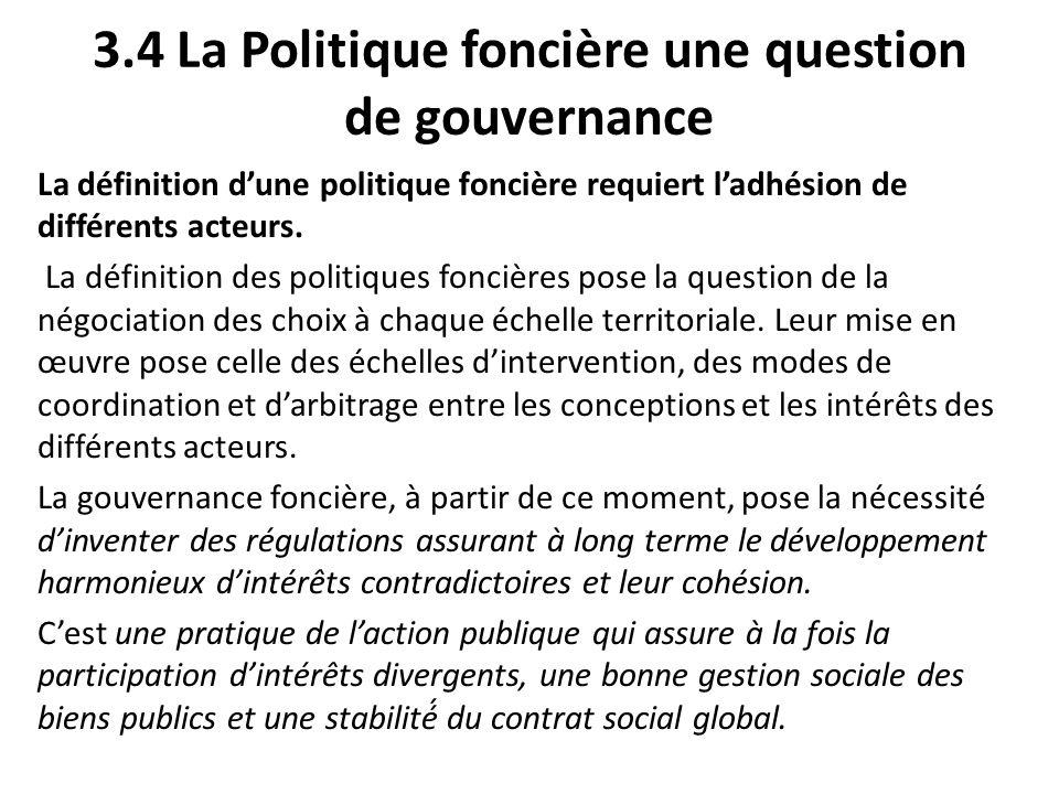 3.4 La Politique foncière une question de gouvernance La définition dune politique foncière requiert ladhésion de différents acteurs. La définition de