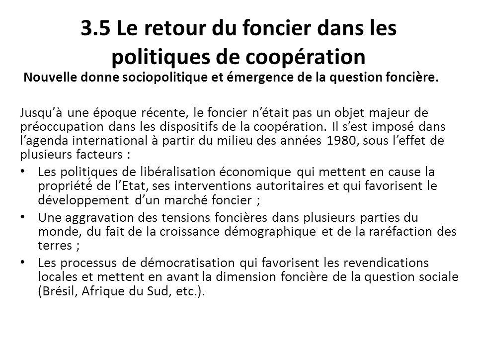 3.5 Le retour du foncier dans les politiques de coopération Nouvelle donne sociopolitique et émergence de la question foncière. Jusquà une époque réc