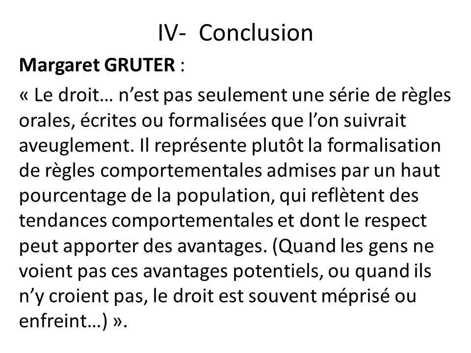 IV- Conclusion Margaret GRUTER : « Le droit… nest pas seulement une série de règles orales, écrites ou formalisées que lon suivrait aveuglement. Il re