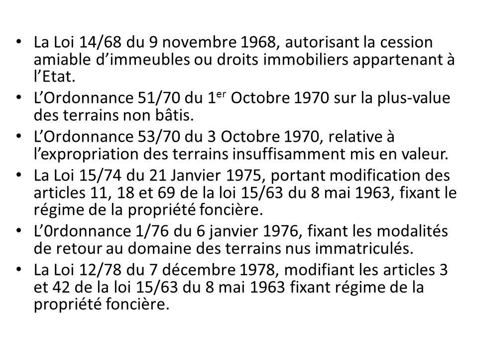La Loi 14/68 du 9 novembre 1968, autorisant la cession amiable dimmeubles ou droits immobiliers appartenant à lEtat. LOrdonnance 51/70 du 1 er Octobre
