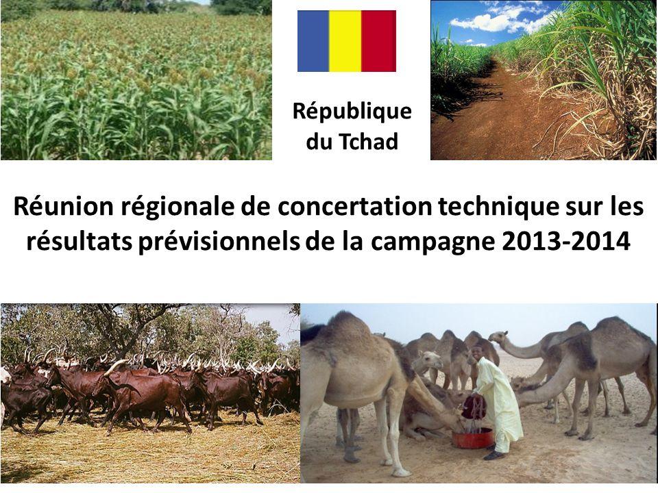 République du Tchad Réunion régionale de concertation technique sur les résultats prévisionnels de la campagne 2013-2014