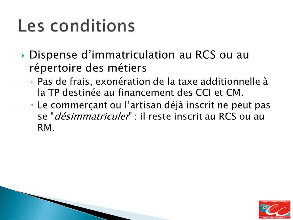 Dispense dimmatriculation au RCS ou au répertoire des métiers Pas de frais, exonération de la taxe additionnelle à la TP destinée au financement des CCI et CM.