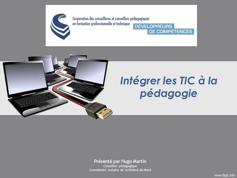 Intégrer les TIC à la pédagogie Présenté par Hugo Martin Conseiller pédagogique Commission scolaire de la Rivière-du-Nord
