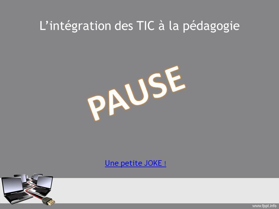 Lintégration des TIC à la pédagogie Une petite JOKE !