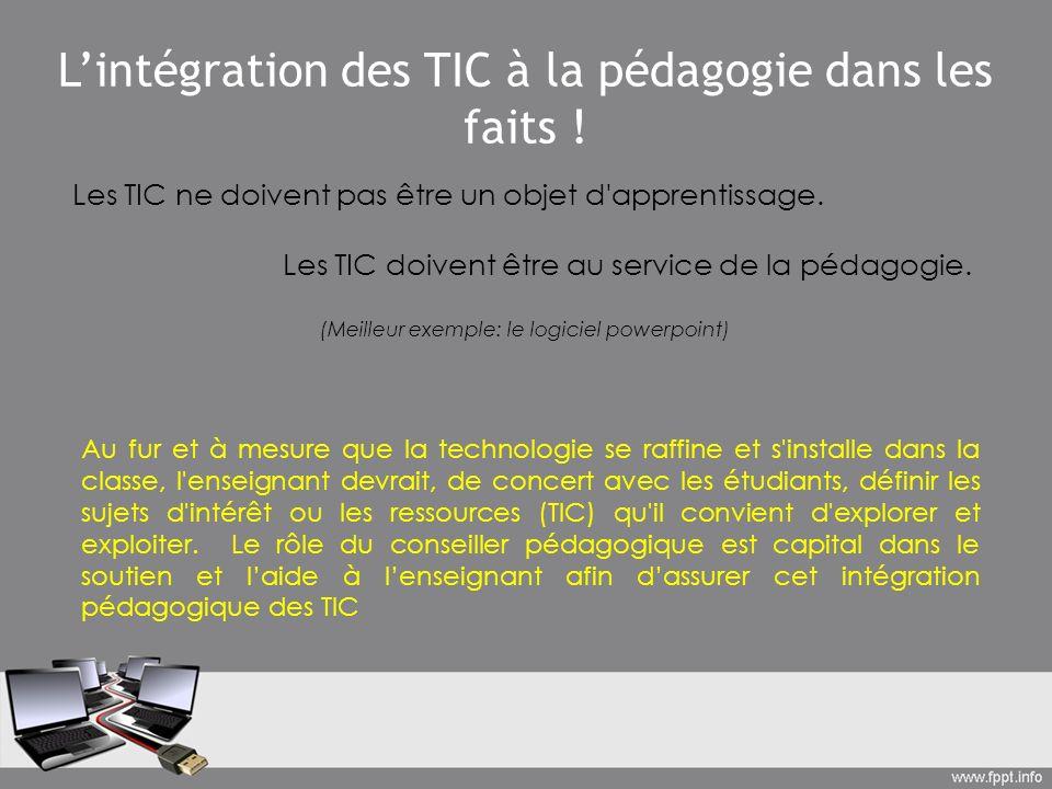 Lintégration des TIC à la pédagogie dans les faits ! Les TIC ne doivent pas être un objet d'apprentissage. Les TIC doivent être au service de la pédag