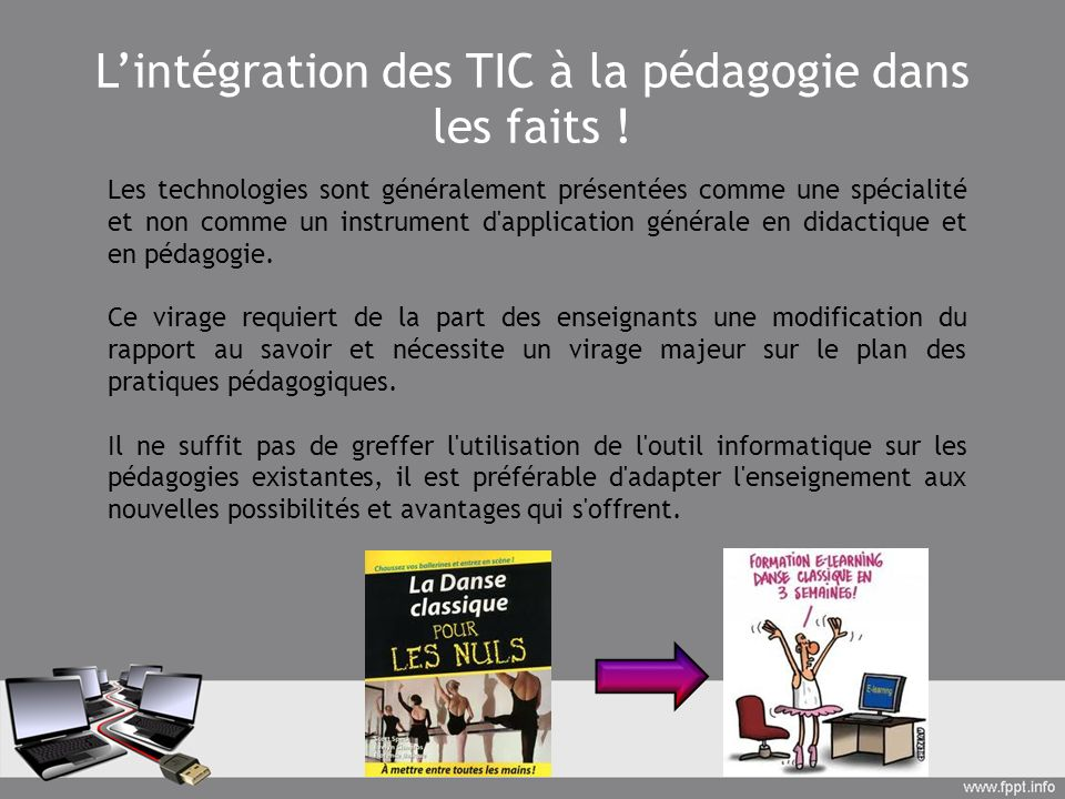 Lintégration des TIC à la pédagogie dans les faits ! Les technologies sont généralement présentées comme une spécialité et non comme un instrument d'a