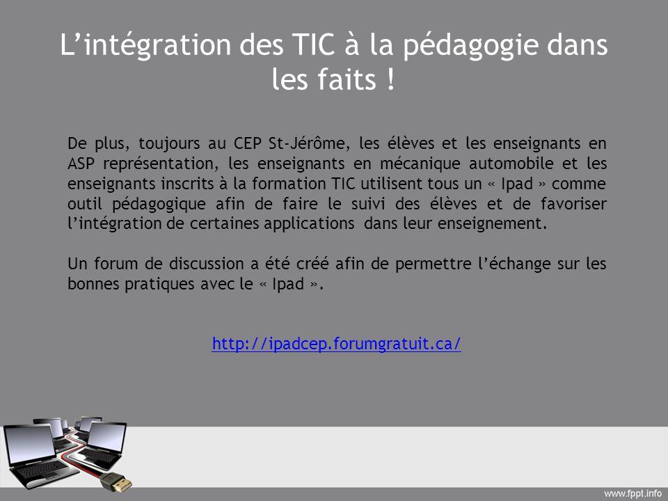Lintégration des TIC à la pédagogie dans les faits ! De plus, toujours au CEP St-Jérôme, les élèves et les enseignants en ASP représentation, les ense