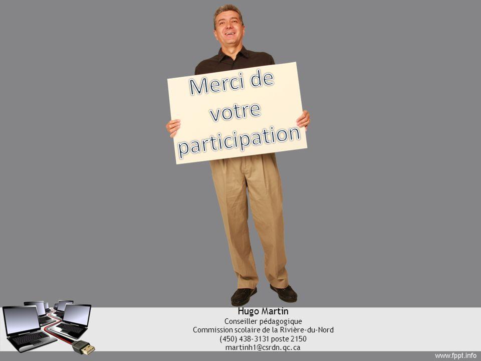 Hugo Martin Conseiller pédagogique Commission scolaire de la Rivière-du-Nord (450) 438-3131 poste 2150 martinh1@csrdn.qc.ca