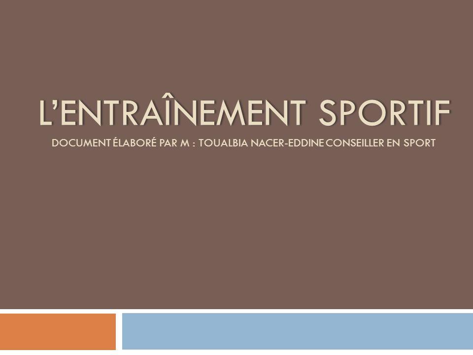 LENTRAÎNEMENT SPORTIFLENTRAÎNEMENT SPORTIF DOCUMENT ÉLABORÉ PAR M : TOUALBIA NACER-EDDINE CONSEILLER EN SPORT