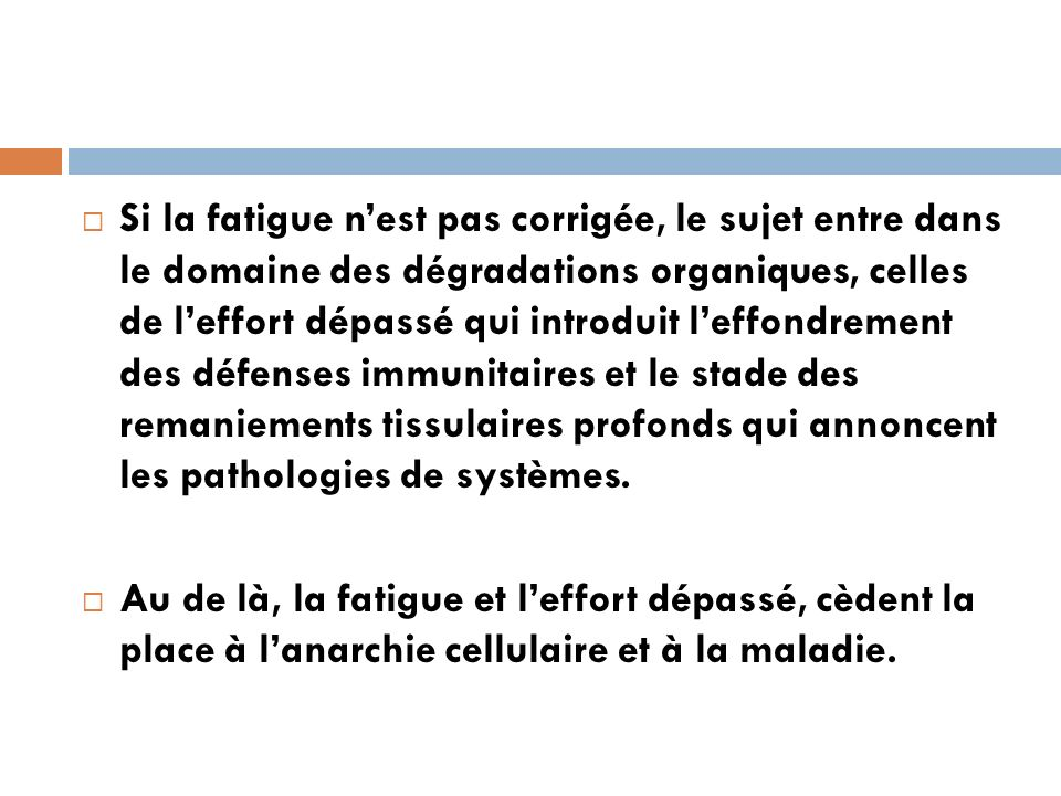 Si la fatigue nest pas corrigée, le sujet entre dans le domaine des dégradations organiques, celles de leffort dépassé qui introduit leffondrement des