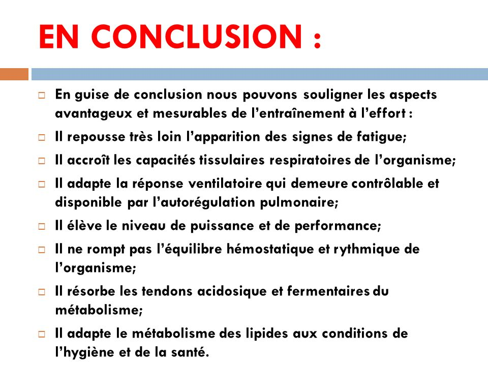 EN CONCLUSION : En guise de conclusion nous pouvons souligner les aspects avantageux et mesurables de lentraînement à leffort : Il repousse très loin