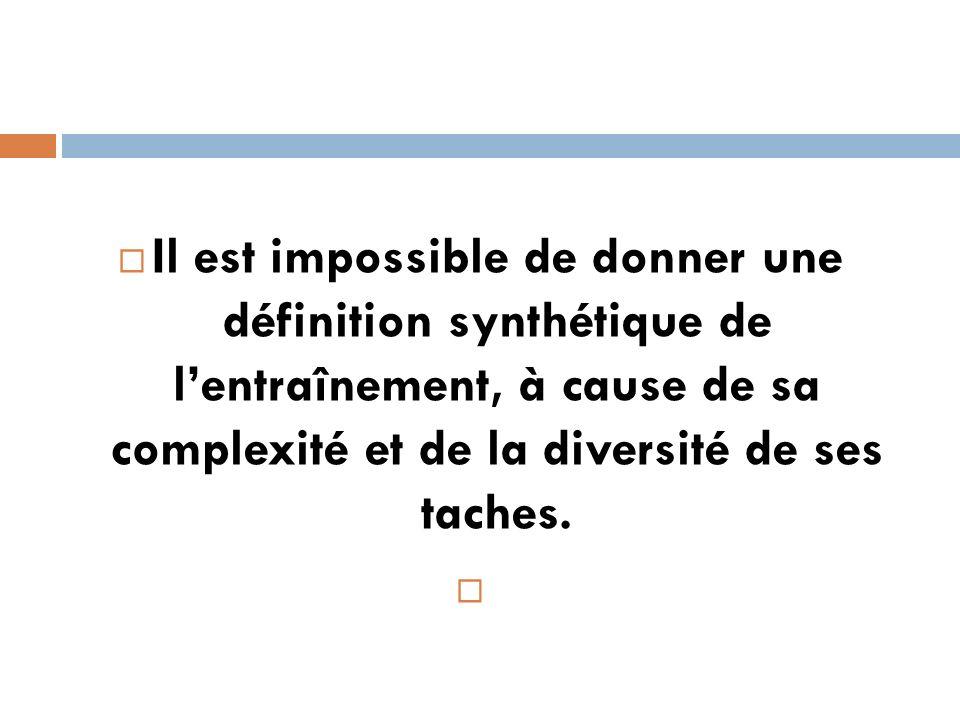 Il est impossible de donner une définition synthétique de lentraînement, à cause de sa complexité et de la diversité de ses taches.
