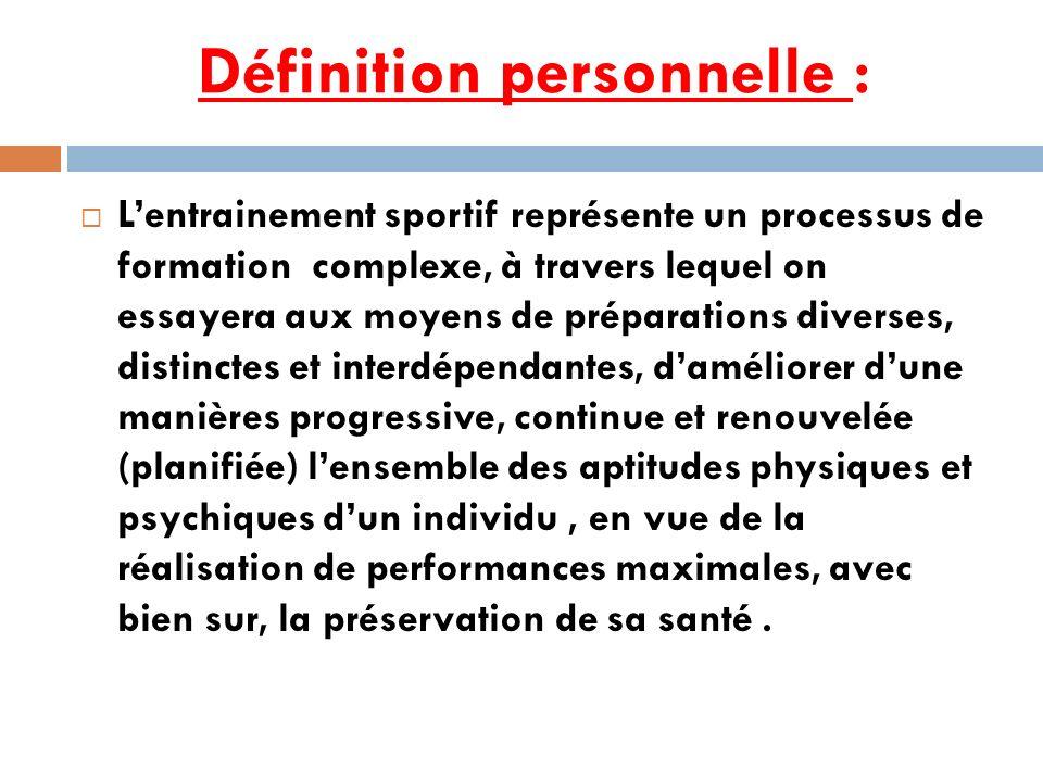 Définition personnelle : Lentrainement sportif représente un processus de formation complexe, à travers lequel on essayera aux moyens de préparations