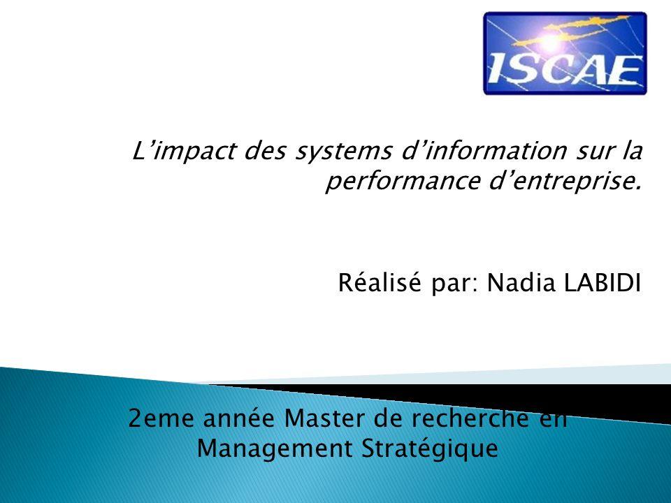 Limpact des systems dinformation sur la performance dentreprise. Réalisé par: Nadia LABIDI 2eme année Master de recherche en Management Stratégique