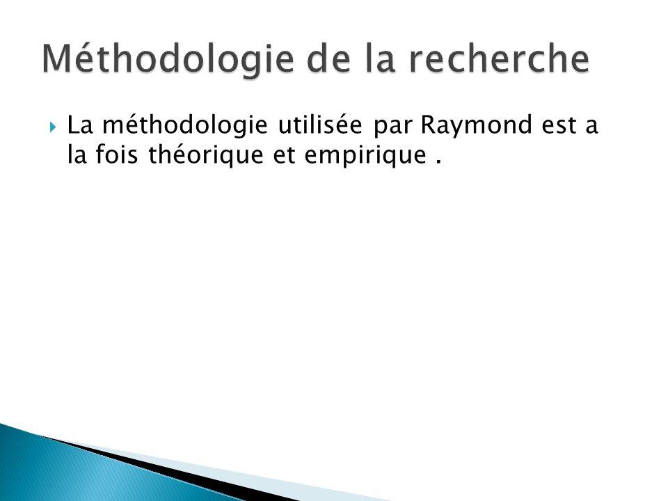 La méthodologie utilisée par Raymond est a la fois théorique et empirique.