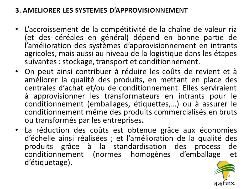 3. AMELIORER LES SYSTEMES DAPPROVISIONNEMENT Laccroissement de la compétitivité de la chaîne de valeur riz (et des céréales en général) dépend en bonn
