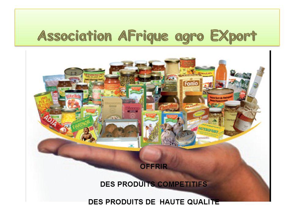 OFFRIR DES PRODUITS COMPETITIFS DES PRODUITS DE HAUTE QUALITE