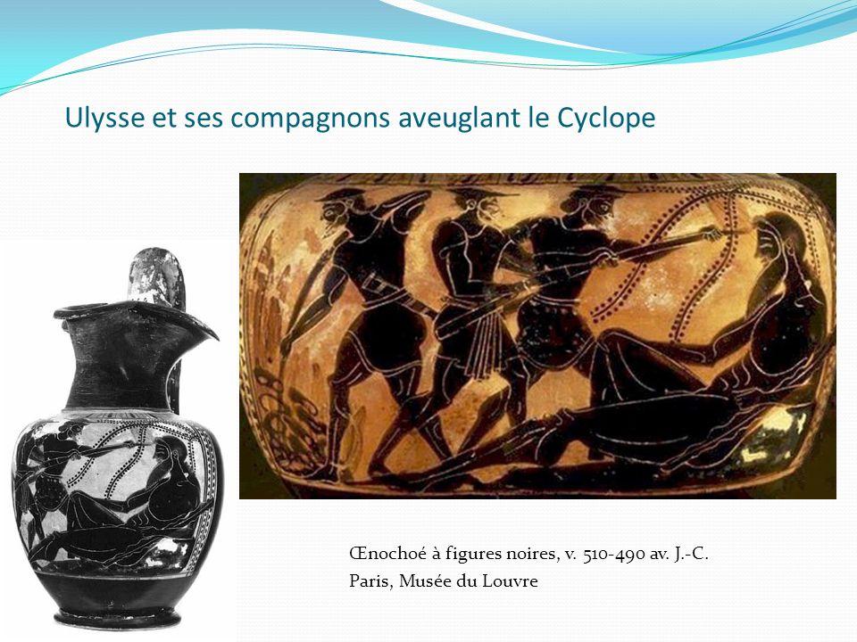 Ulysse et ses compagnons aveuglant le Cyclope Œnochoé à figures noires, v. 510-490 av. J.-C. Paris, Musée du Louvre
