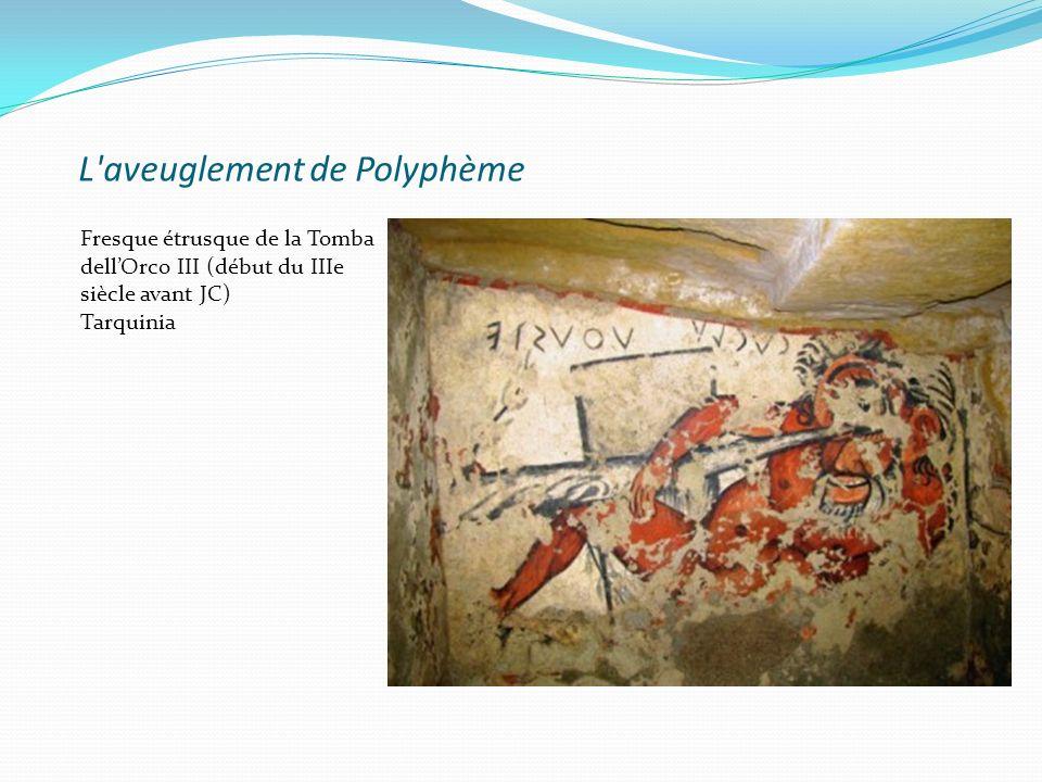 L'aveuglement de Polyphème Fresque étrusque de la Tomba dellOrco III (début du IIIe siècle avant JC) Tarquinia