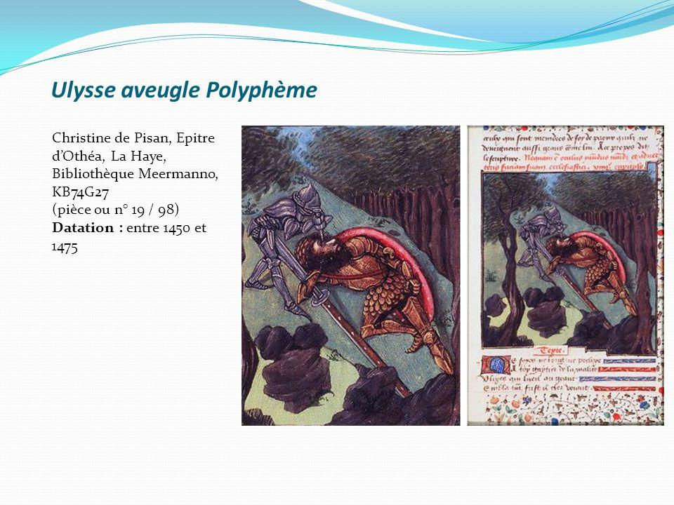 Ulysse aveugle Polyphème Christine de Pisan, Epitre dOthéa, La Haye, Bibliothèque Meermanno, KB74G27 (pièce ou n° 19 / 98) Datation : entre 1450 et 14