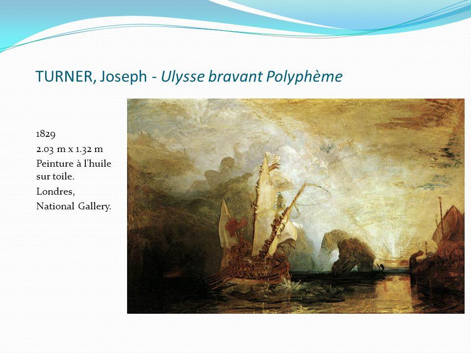TURNER, Joseph - Ulysse bravant Polyphème 1829 2.03 m x 1.32 m Peinture à l'huile sur toile. Londres, National Gallery.