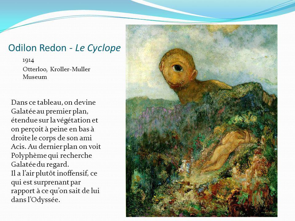 Odilon Redon - Le Cyclope 1914 Otterloo, Kroller-Muller Museum Dans ce tableau, on devine Galatée au premier plan, étendue sur la végétation et on per