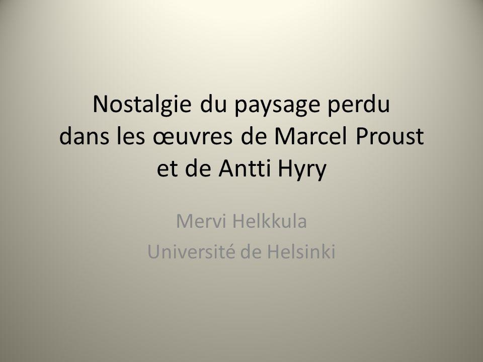 Nostalgie du paysage perdu dans les œuvres de Marcel Proust et de Antti Hyry Mervi Helkkula Université de Helsinki