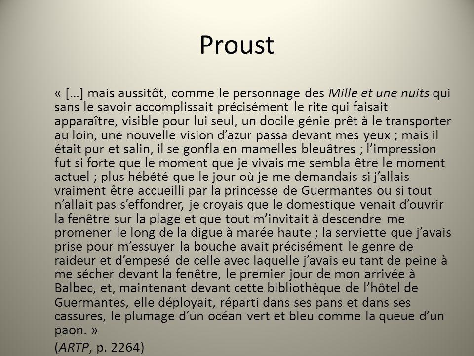 Proust « […] mais aussitôt, comme le personnage des Mille et une nuits qui sans le savoir accomplissait précisément le rite qui faisait apparaître, vi