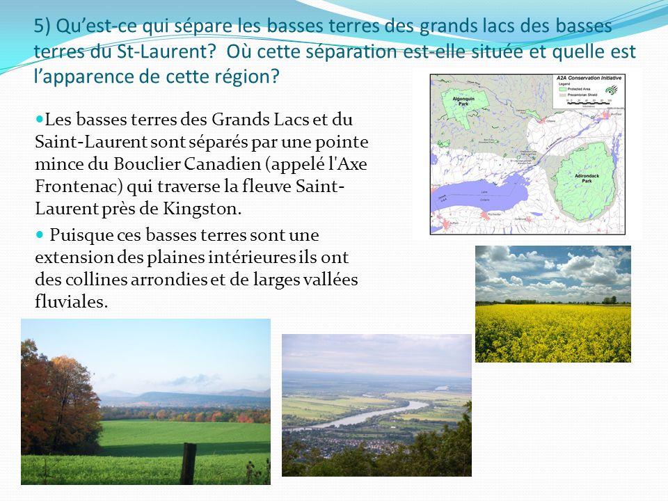 5) Quest-ce qui sépare les basses terres des grands lacs des basses terres du St-Laurent? Où cette séparation est-elle située et quelle est lapparence