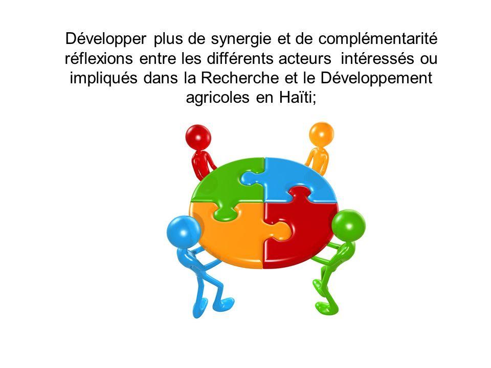Développer plus de synergie et de complémentarité réflexions entre les différents acteurs intéressés ou impliqués dans la Recherche et le Développemen