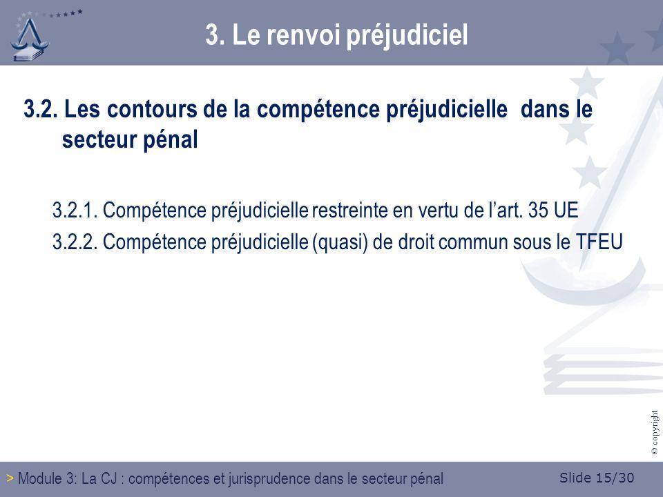 Slide 15/30 © copyright 3. Le renvoi préjudiciel 3.2.