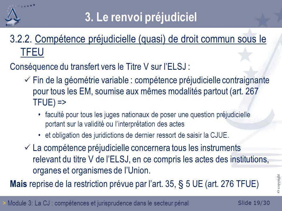 Slide 19/30 © copyright 3. Le renvoi préjudiciel 3.2.2.