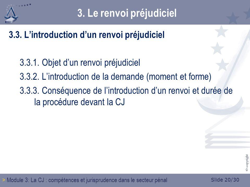 Slide 20/30 © copyright 3. Le renvoi préjudiciel 3.3.