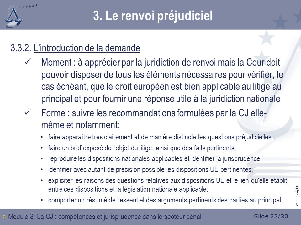 Slide 22/30 © copyright 3. Le renvoi préjudiciel 3.3.2.