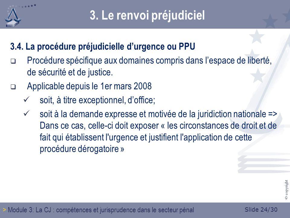 Slide 24/30 © copyright 3. Le renvoi préjudiciel 3.4.