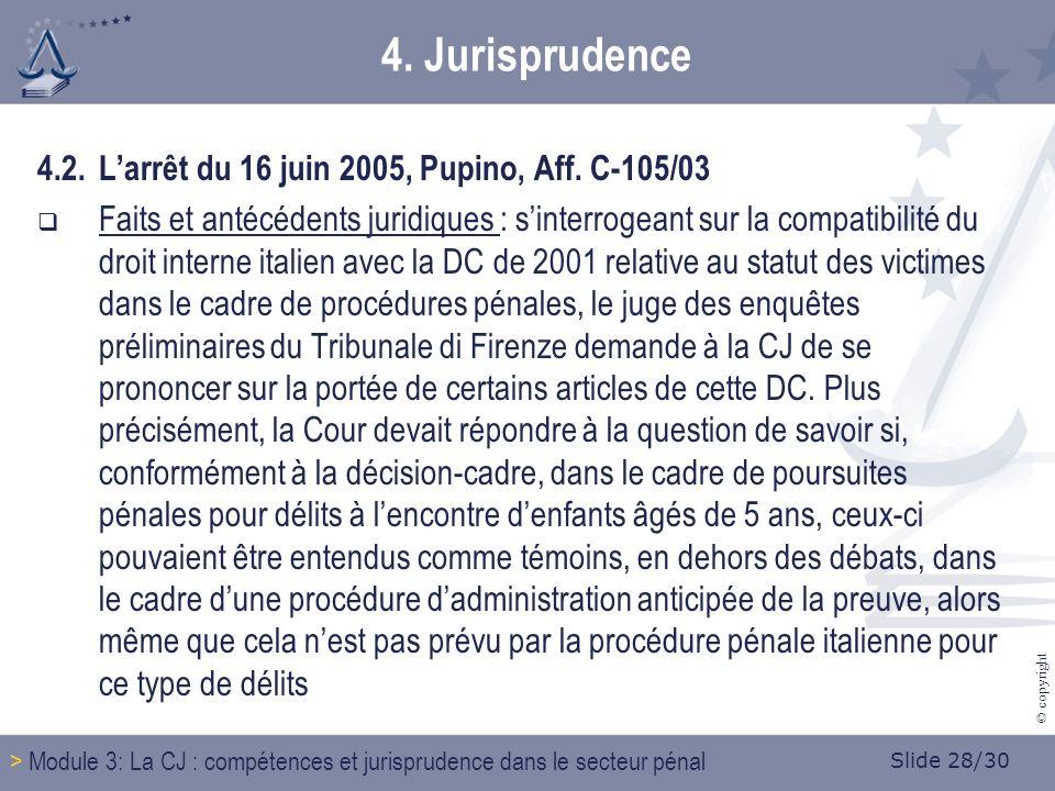 Slide 28/30 © copyright 4. Jurisprudence 4.2.Larrêt du 16 juin 2005, Pupino, Aff.