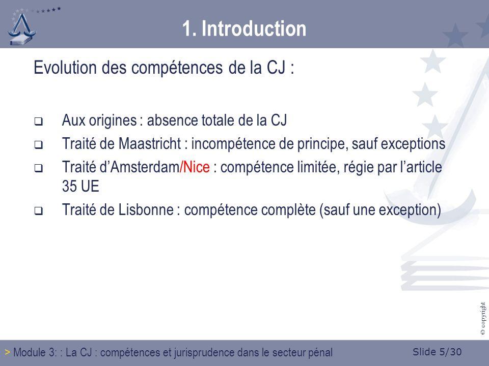 Slide 6/30 © copyright Actuellement et jusquau 1 er décembre 2014, compétences de la CJ soumises à un régime mixte (voy.