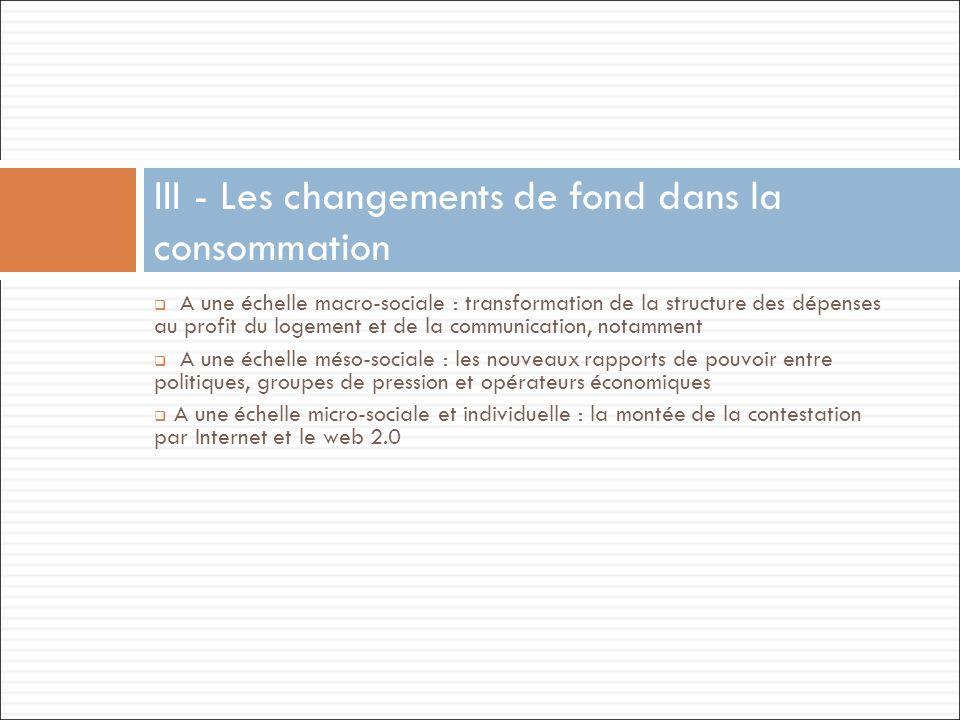 A une échelle macro-sociale : transformation de la structure des dépenses au profit du logement et de la communication, notamment A une échelle méso-s